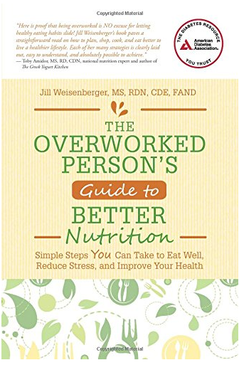 The Overworked Person's Guide to Better Nutrition by Jill Weisenberger
