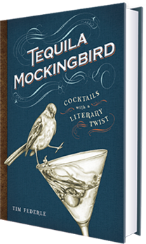 Tequila Mockingbird: Cocktails with a Literary Twist by Tim Federle