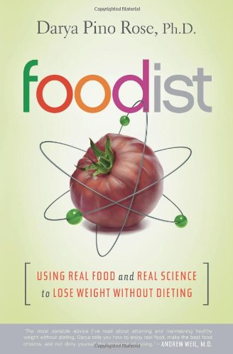 Foodist: Using real food and real science to lose weight without dieting by Darya Pino