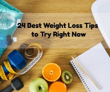 24 Best Weight Loss Tips You Can Try Right Now